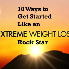 10 Ways to Get Started Like an 'Extreme Weight Loss' Rock Star
